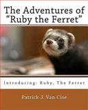 The Adventures of Ruby the Ferret, Patrick Van Cise, 1481146157