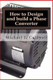 How to Design and Build a Phase Converter, Michael Caldwell, 1496166159