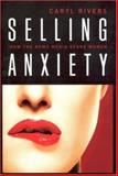 Selling Anxiety : How the News Media Scare Women, Rivers, Caryl, 1584656158