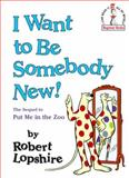 I Want to Be Somebody New!, Robert Lopshire, 0394876164