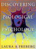 Discovering Biological Psychology, Freberg, Laura A., 0618086161