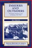 Insiders and Outsiders : Indian Working Class of Durban,1910-90, Freund, Bill, 0852556160