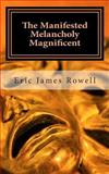 The Manifested Melancholy Magnificent, Eric Rowell, 1484936167