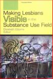 Making Lesbians Visible in the Substance Use Field, , 1560236167