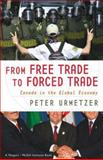 From Free Trade to Forced Trade : Canada in the Global Economy, Urmetzer, Peter, 0141006161