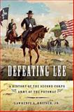 Defeating Lee : A History of the Second Corps, Army of the Potomac, Kreiser, Lawrence A., Jr., 0253356164