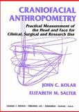 Craniofacial Anthropometry : Practical Measurement of the Head and Face for Clinical, Surgical and Research Use, Kolar, John C. and Salter, Elizabeth M., 0398066167