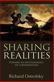 Sharing Realities: Toward an Epistemology of Conversation, Richard Ostrofsky, 1411656164