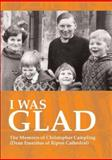 I Was Glad : The Memoirs of Christopher Campling, Dean Emeritus of Ripon Cathederal, Campling, Christopher R., 1857566165