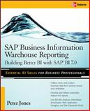 SAP Business Information Warehouse Reporting : Building Better BI with SAP BI 7. 0, Jones, Peter, 0071496165