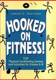 Hooked on Fitness! : Read-to-Use Physical Conditioning Games and Activities for Grades K-8, Harrison, James C., 013065616X