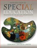 Introduction to Special Education : Teaching in an Age of Opportunity, Smith, Deborah D., 0205376169