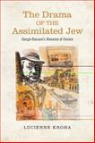 The Drama of the Assimilated Jew : Giorgio Bassani's Romanzo Di Ferrara, Kroha, Lucienne, 1442646160