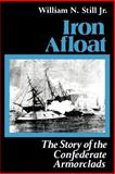 Iron Afloat : The Story of the Confederate Armorclads, Still, William N., Jr., 0872496163