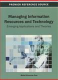 Managing Information Resources and Technology : Emerging Applications and Theories, Mehdi Khosrow-Pour, 1466636165