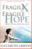 Fragile X, Fragile Hope, Elizabeth Griffin, 1932096167