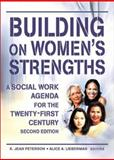 Building on Women's Strengths : A Social Work Agenda for the Twenty-First Century, K Jean Peterson, Alice A Lieberman, 0789016168