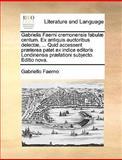 Gabrielis Faerni Cremonensis Fabulæ Centum Ex Antiquis Auctoribus Delectæ, Quid Accesserit Præterea Patet Ex Indice Editoris Londinensis Præfatio, Gabriello Faerno, 1140986163