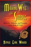 Making Wise the Simple, Neville Earl Walker, 1412096162