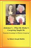 Alzheimer's--What My Mother's Caregiving Taught Me, Robert Joseph Bublitz, 1479116165