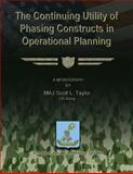 The Continuing Utility of Phasing Constructs in Operational Planning, MAJ Scott L., Scott Taylor, US Army, 1481166166