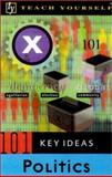 Teach Yourself 101 Key Ideas : Politics, Joyce, Peter, 0658016164