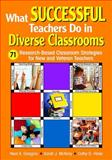 What Successful Teachers Do in Diverse Classrooms : 71 Research-Based Classroom Strategies for New and Veteran Teachers, , 141291616X