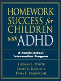 Homework Success for Children with ADHD : A Family-School Intervention Program, Power, Thomas J. and Habboushe, Dina F., 1572306165
