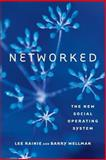 Networked : The New Social Operating System, Rainie, Lee and Wellman, Barry, 0262526166