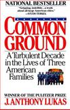 Common Ground, J. Anthony Lukas, 0394746163