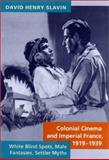 Colonial Cinema and Imperial France, 1919-1939 : White Blindspots, Male Fantasies, Settler Myths, Slavin, David Henry, 0801866162
