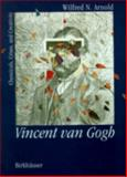 Vincent Van Gogh : Chemicals, Crises, and Creativity, Arnold, Wilfred N., 0817636161