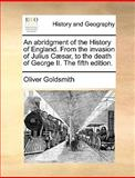 An Abridgment of the History of England from the Invasion of Julius Cæsar, to the Death of George II The, Oliver Goldsmith, 1170046169