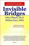 Invisible Bridges : Building Professional Relationships for Results, Ullmen, John B. and Karz, Melissa , 1425706169