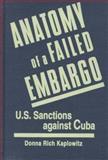 Anatomy of a Failed Embargo : U. S. Sanctions Against Cuba, Kaplowitz, Donna R., 1555876161