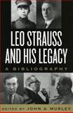 Leo Strauss and His Legacy : A Bibliography, Murley, John A., 0739106163