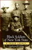 Black Soldiers of New York State : A Proud Legacy, Gero, Anthony F., 143842616X