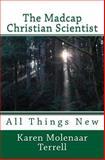 The Madcap Christian Scientist, Karen Terrell, 1499746164