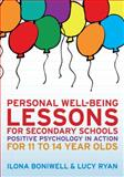 Personal Well-Being Lessons for Secondary Schools : Positive Psychology in Action for 11 to 14 Year Olds, Boniwell, Ilona and Ryan, Lucy, 0335246168