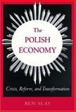 The Polish Economy : Crisis, Reform, and Transition, Slay, Ben, 0691036160
