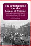 The British People and the League of Nations : Democracy, Citizenship and Internationalism, C. 1918-45, McCarthy, Helen, 0719086167