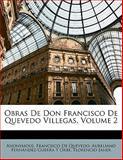 Obras de Don Francisco de Quevedo Villegas, Anonymous and Francisco De Quevedo, 1147426163