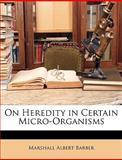 On Heredity in Certain Micro-Organisms, Marshall Albert Barber, 1148966161