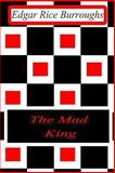 The Mad King, Edgar Rice Burroughs, 1477646167