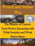 The Illusion of Control - Great Powers Interacting with Tribal Societies and Weak Nation-States, Naval Postgraduate Naval Postgraduate School, 1499736169
