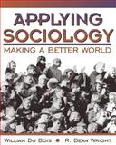 Applying Sociology : Making a Better World, Du Bois, William, 0205306160