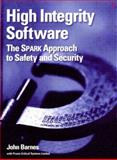 High Integrity Software : The SPARK Approach to Safety and Security, Barnes, John, 0321136160