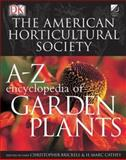 American Horticultural Society A to Z Encyclopedia of Garden Plants, Christopher Brickell, 0756606160