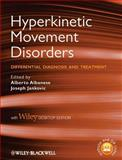 Hyperkinetic Movement Disorders : Differential Diagnosis and Treatment, Albanese, Alberto and Jankovic, Joseph, 1444346164
