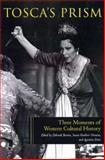 Tosca's Prism : Three Moments in Western Cultural History, , 1555536166